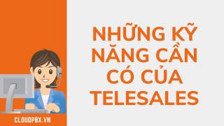 Những Kỹ Năng Cần Có Của Telesales - cloudpbx.vn